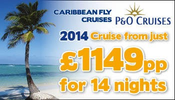 Caribbean Fly Cruises 2014 Cruise from just £1149 P&O Cruises
