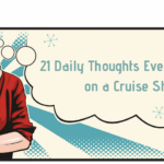 21 Daily Thoughts Everyone Has on a Cruise Ship