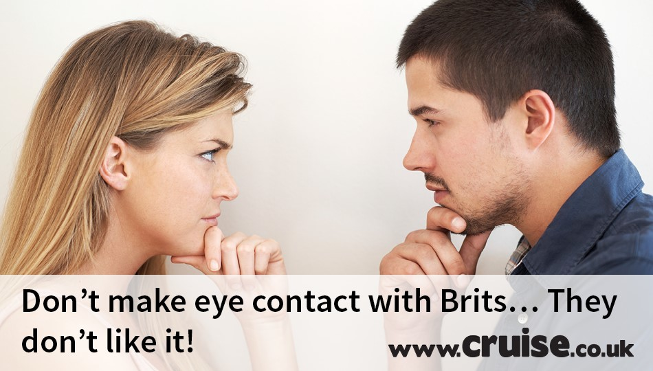 Don't make eye contact with Brits… They don't like it!