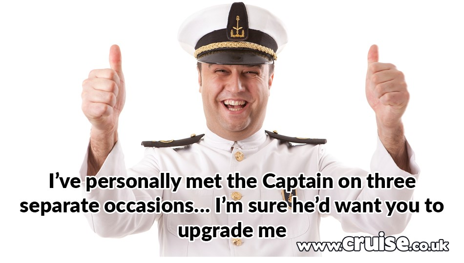 I've personally met the Captain on three separate occasions… I'm sure he'd want you to upgrade me.