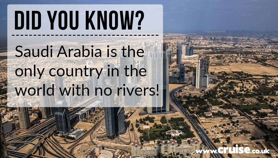 Saudi Arabia is the only country with no rivers!