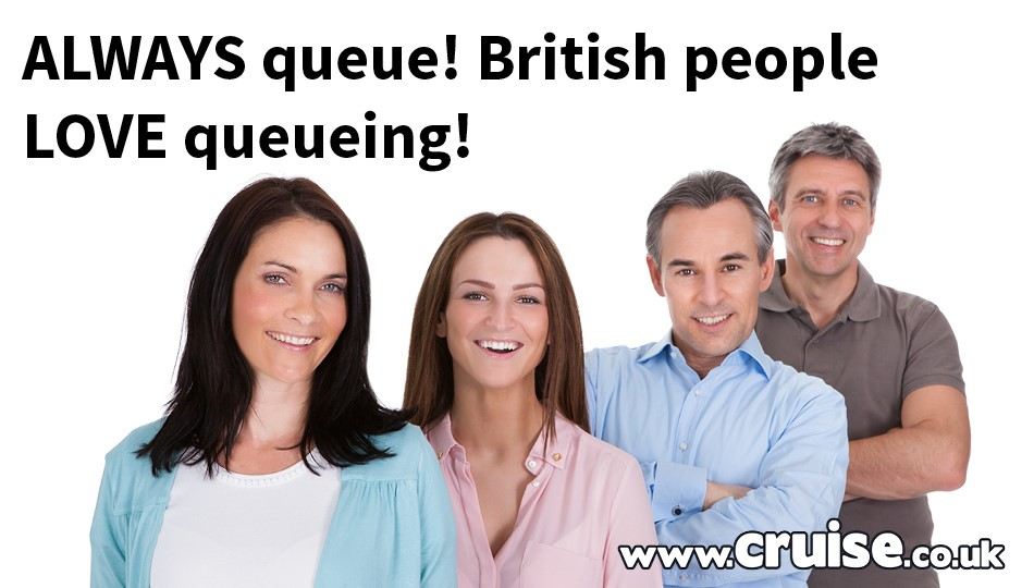 ALWAYS queue! British people LOVE queueing!
