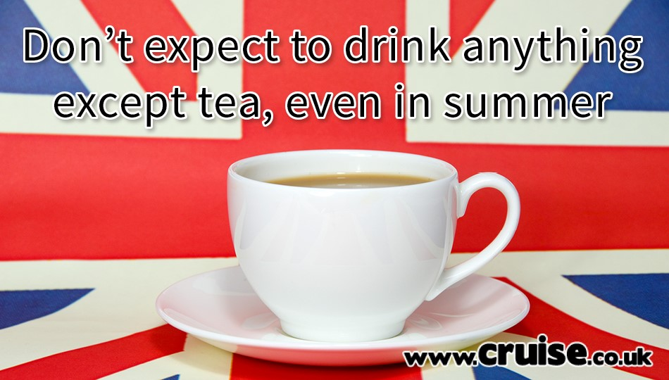 Don't expect to drink anything except tea, even in summer