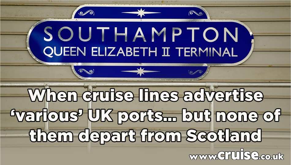 When cruise lines advertise 'various' UK ports… but none of them depart from Scotland