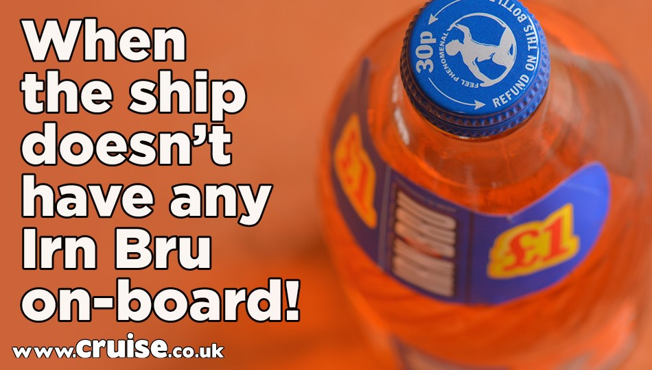 When the ship doesn't have any Irn Bru on-board