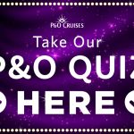 How Well Do You Really Know P&O Cruises? Take Our Quiz To Find Out…