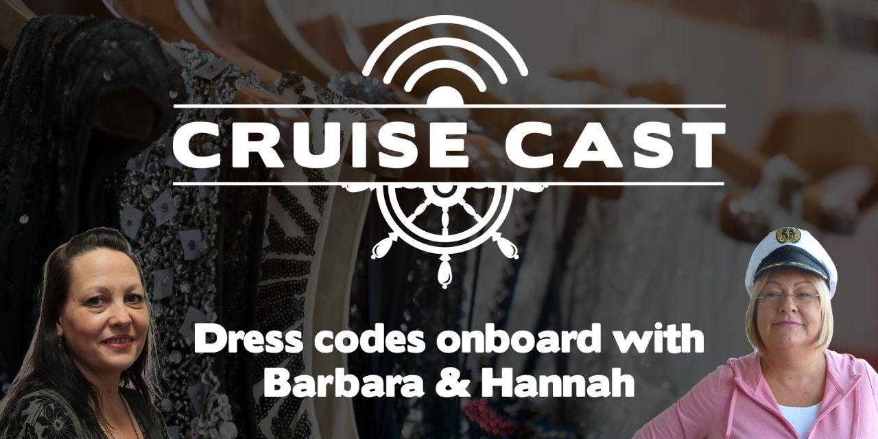 CruiseCast Episode 1 – Listen To This Week's Podcast On Dress Codes!