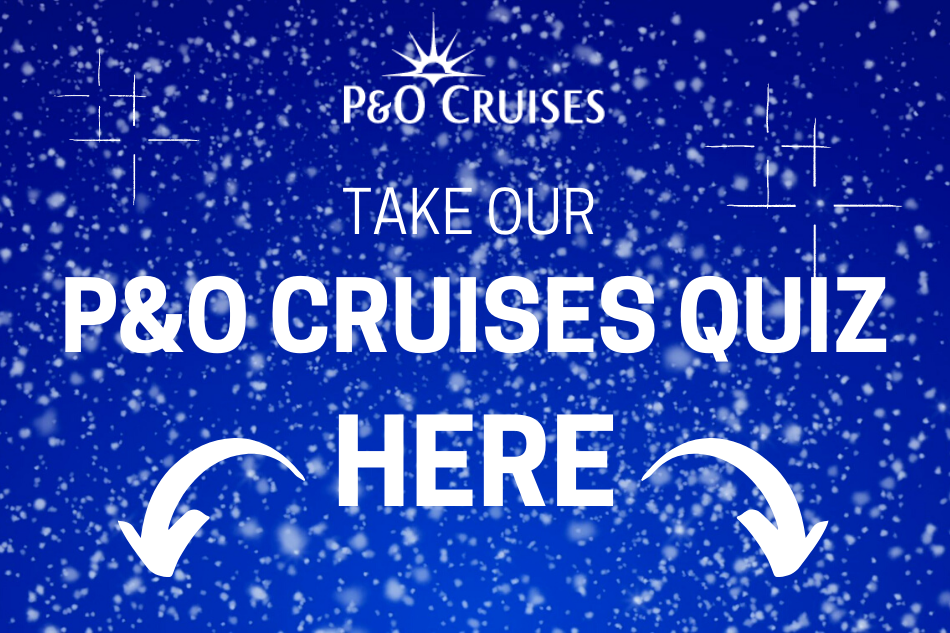 How Well Do You Know P&O Cruises?